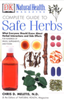 Natural Health Complete Guide to Safe Herbs: What Every Consumer Should Know About Interactions and Side Effects for Hundreds of Herbs, Drugs, Supplements, and Foods